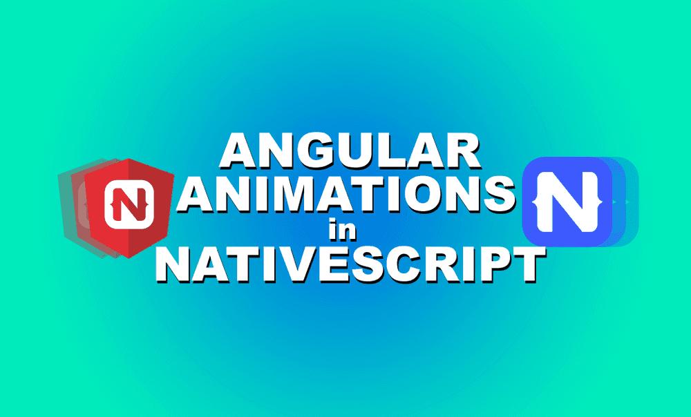 Using Angular Animations In Nativescript Nativescripting